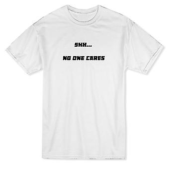 Shh... No One Cares Funny Quote Men's T-shirt