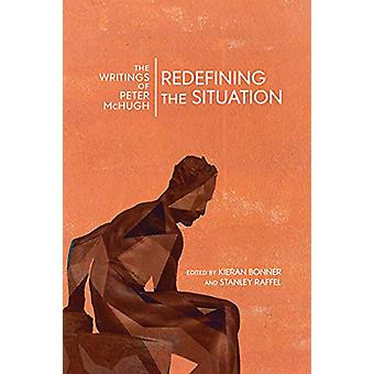 Redefining the Situation - The Writings of Peter McHugh by Peter McHug