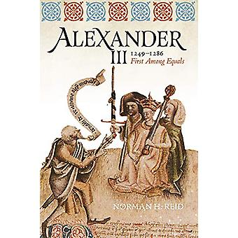 Alexander III - 1249-1286 - First Among Equals by Norman H. Reid - 978