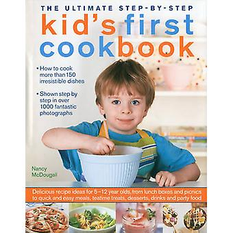 Ultimate Stepbystep Kids First Cookbook by Nancy McDougall