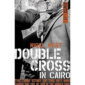 Double Cross in Cairo - The True Story of the Spy Who Turned the Tide