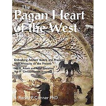 The Pagan Heart of the West - Embodying Ancient Beliefs and Practices