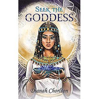 Seek the Goddess by Dianah Chorlton - 9781528911313 Book