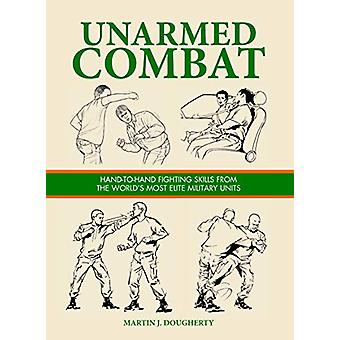 Unarmed Combat - Hand-to-Hand Fighting Skills from the World's Most El