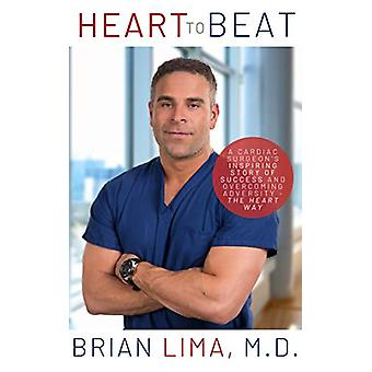 Heart To Beat - A Cardiac Surgeon's Inspiring Story of Success and Ove