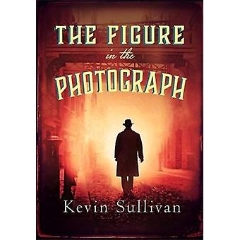 The Figure in the Photograph by Kevin Sullivan - 9780749025311 Book