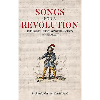 Songs for a Revolution  The 1848 Protest Song Tradition in Germany by John & EckhardRobb & David