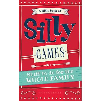 A Little Book of Silly Games  Stuff to do for the whole family by Hide amp Seek