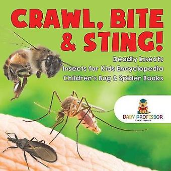 Crawl - Bite & Sting! Deadly Insects Insects for Kids Encyclopedi