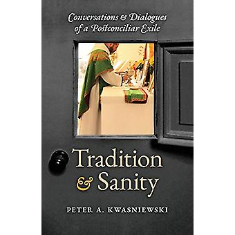 Tradition and Sanity - Conversations & Dialogues of a Postconcilia