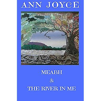 Meabh & the River in Me by Ann Joyce - 9781999720438 Book