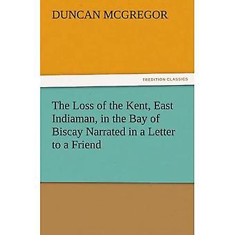 Tabet af Kent, East Indiaman, i Biscayabugten fortalt i et brev til en ven (TREDITION CLASSICS)