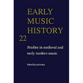 Early Music History Volume 22 by Edited by Iain Fenlon