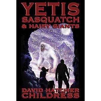 Yetis Sasquatch  Hairy Giants by David Hatcher David Hatcher Childress Childress