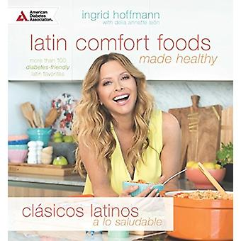 Latin Comfort Foods Made HealthyClasicos Latinos a lo Saludable by Ingrid HoffmannDelia Annette Leon