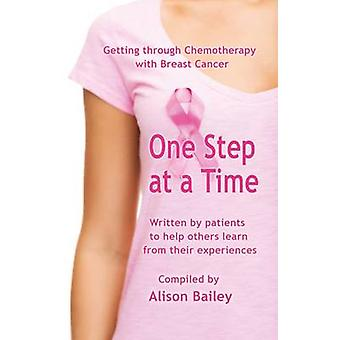 One Step at a Time Getting through Chemotherapy with Breast Cancer by Bailey & Alison