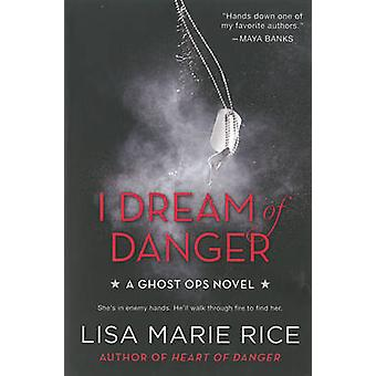 I Dream of Danger - A Ghost Ops Novel by Lisa Marie Rice - 97800621218