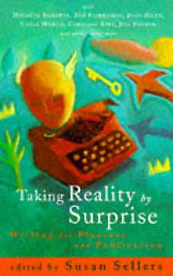 Taking Reality by Surprise - Writing for Pleasure and Publication by S