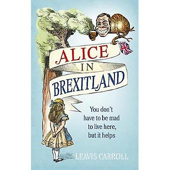 Alice in Brexitland by Lucien Young - Leavis Carroll - 9781785036965