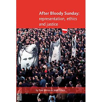 After Bloody Sunday - Representation - Ethics - Justice by Tom Herron