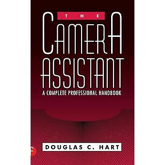 The Camera Assistant A Complete Professional Handbook by Hart & Douglas C.