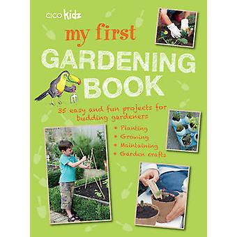 My First Gardening Book - 35 Easy and Fun Projects for Budding Gardene