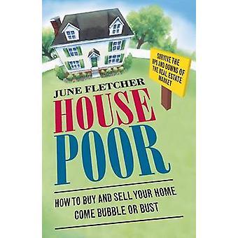 Maison pauvre comment acheter et vendre votre maison à venir la bulle ou le buste de Fletcher & juin