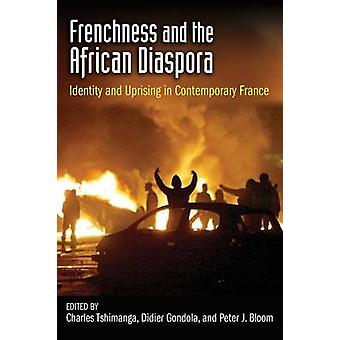 Frenchness and the African Diaspora Identity and Uprising in Contemporary France by Tshimanga & Charles