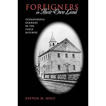 Extranjeros en su propia tierra los alemanes de Pennsylvania en la República temprana por Nolt y Steven M.