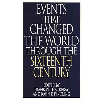 Events That Changed the World Through the Sixteenth Century by Findling & John E.