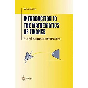 Introduction to the Mathematics of Finance  From Risk Management to Options Pricing by Steven Roman