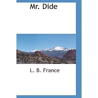 Mr. Dide by France & L. B.