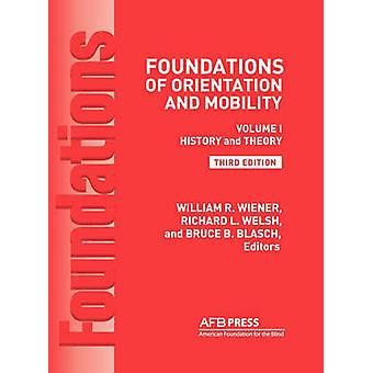 Foundations of Orientation and Mobility 3rd Edition Volume 1 History and Theory by Wiener & William R.