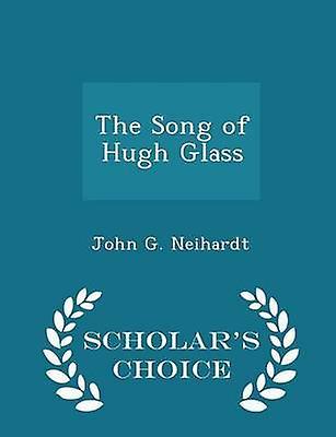 The Song of Hugh Glass  Scholars Choice Edition by Neihardt & John G.