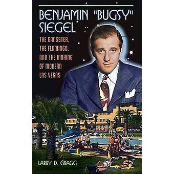 Benjamin Bugsy Siegel el gángster el flamenco y el moderno Las Vegas por Gragg & Larry