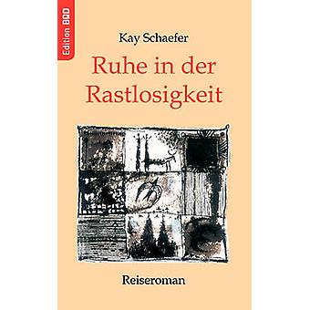 Ruhe in der RastlosigkeitReiseroman by Schaefer & Kay