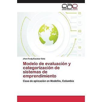 Modelo de evaluacin y categorizacin de sistemas de emprendimiento by Escobar Soto Jhon Fredy