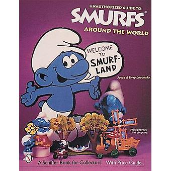 The Unauthorized Guide to Smurfs Around the World by Terry M. Losonsk