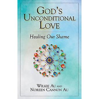 God's Unconditional Love - Healing Our Shame by Wilkie Au - Noreen Can