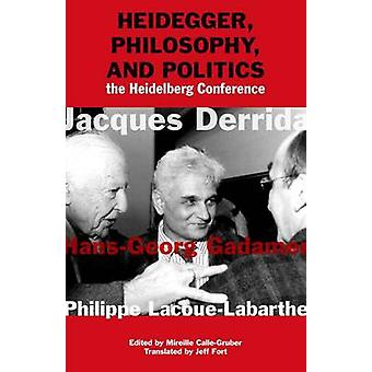 Heidegger - Philosophy - and Politics - The Heidelberg Conference by J