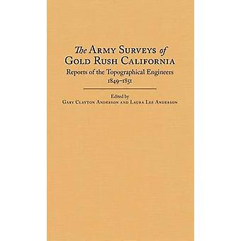 The Army Surveys of Gold Rush California - Reports of Topographical En