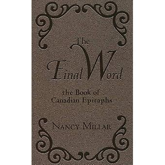 The Final Word - The Book of Canadian Epitaphs by Nancy Millar - 97809