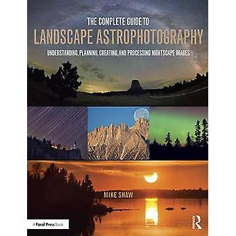 The Complete Guide to Landscape Astrophotography - Understanding - Pla