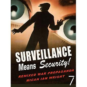 Surveillance Means Security - Remixed War Propaganda by Micah Ian Wrig