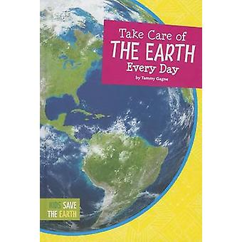 Take Care of the Earth Every Day by Tammy Gagne - 9781607535218 Book