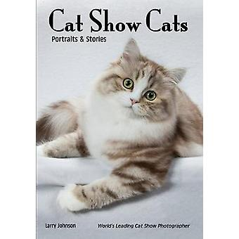 Show Cats - Portraits and Stories by Larry Johnson - 9781682033104 Book