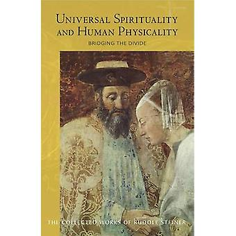 Universal Spirituality and Human Physicality - Bridging the Divide - Th