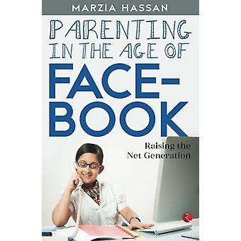 Parenting in the Age of Facebook - Raising the Net Generation by Marzi