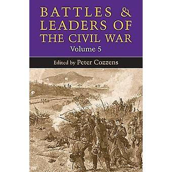 Battles and Leaders of the Civil War - v. 5 by Peter Cozzens - 9780252