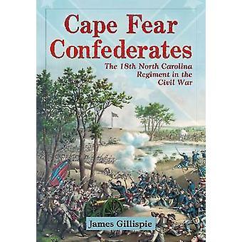 Cape Fear Confederates - The 18th North Carolina Regiment in the Civil